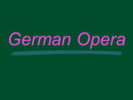 German Opera. Background  No Established Tradition l Singspiel Only (French Opera)  Other Important Music Outlets l More open to Experimentation  Nationalism.