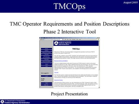 August 2005 TMCOps TMC Operator Requirements and Position Descriptions Phase 2 Interactive Tool Project Presentation.