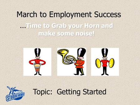 March to Employment Success Topic: Getting Started.