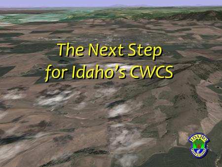 The Next Step for Idaho's CWCS. 9:00 Welcome, overview, and what is expected 10:00 Identifying focal areas 12:00 Lunch - Open discussion 1:00 Identifying.