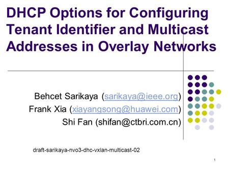 DHCP Options for Configuring Tenant Identifier and Multicast Addresses in Overlay Networks Behcet Sarikaya Frank Xia.
