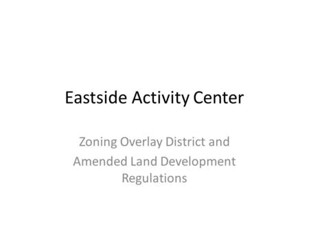 Eastside Activity Center Zoning Overlay District and Amended Land Development Regulations.