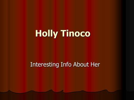 Holly Tinoco Interesting Info About Her. Hobbies I really enjoy gardening in my yard. I always plant tomatoes and peppers in the spring. My peppers did.