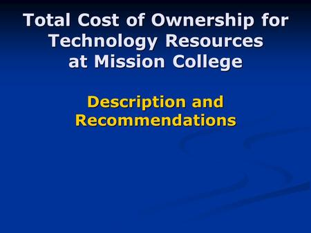 Total Cost of Ownership for Technology Resources at Mission College Description and Recommendations.