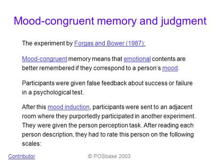Mood-congruent memory and judgment The experiment by Forgas and Bower (1987):Forgas and Bower (1987): Participants were given false feedback about success.