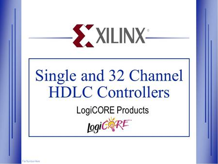 Single and 32 Channel HDLC Controllers File Number Here ® LogiCORE Products.