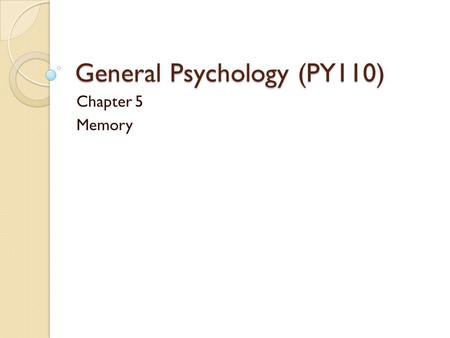 General Psychology (PY110) Chapter 5 Memory. SensoryShort-TermLong-Term Split Second 30 Seconds Forever Limited Capacity Limited Duration.