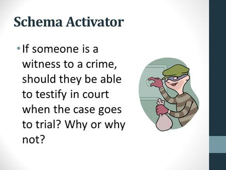 Schema Activator If someone is a witness to a crime, should they be able to testify in court when the case goes to trial? Why or why not?