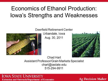 Extension and Outreach/Department of Economics Economics of Ethanol Production: Iowa's Strengths and Weaknesses Deerfield Retirement Center Urbandale,