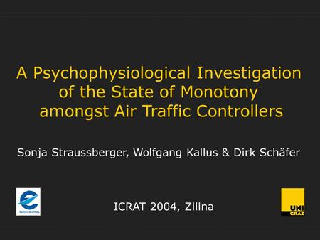 A Psychophysiological Investigation of the State of Monotony amongst Air Traffic Controllers ICRAT 2004, Zilina Sonja Straussberger, Wolfgang Kallus &