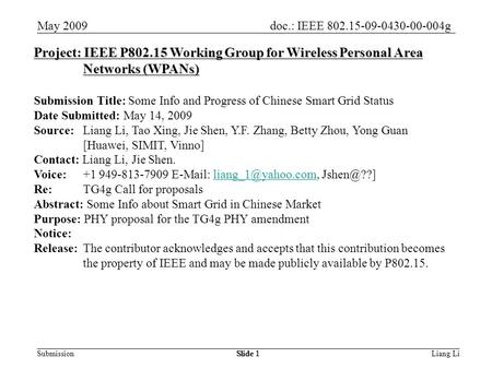 Doc.: IEEE 802.15-09-0430-00-004g Submission May 2009 Liang LiSlide 1 Project: IEEE P802.15 Working Group for Wireless Personal Area Networks (WPANs) Submission.