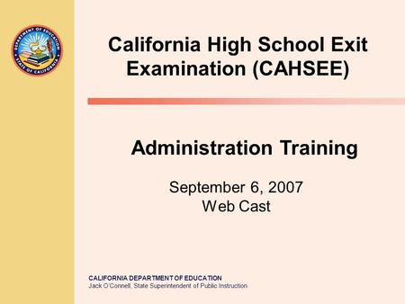 CALIFORNIA DEPARTMENT OF EDUCATION Jack O'Connell, State Superintendent of Public Instruction California High School Exit Examination (CAHSEE) September.