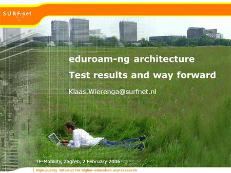 High-quality Internet for higher education and research TF-Mobility, Zagreb, 2 February 2006 eduroam-ng architecture Test results and way forward