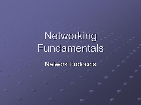 Networking Fundamentals Network Protocols. Protocol Rule for how networks communicate Each OSI layer handled by one or more protocols Protocol Suites.