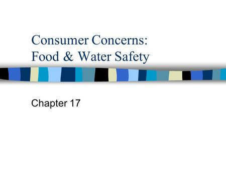 Consumer Concerns: Food & Water Safety Chapter 17.