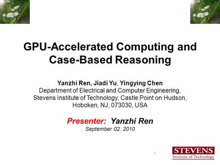 GPU-Accelerated Computing and Case-Based Reasoning Yanzhi Ren, Jiadi Yu, Yingying Chen Department of Electrical and Computer Engineering, Stevens Institute.