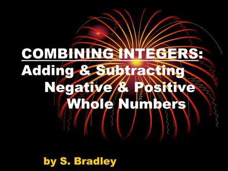COMBINING INTEGERS: Adding & Subtracting Negative & Positive Whole Numbers by S. Bradley.