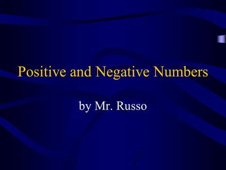 Positive and Negative Numbers by Mr. Russo. We know when we see positive numbers, but when do we use or see negative numbers?