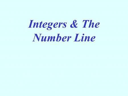 Integers & The Number Line. -5 5 0 10-10 Number Lines A number line is a line with marks on it that are placed at equal distances apart. One mark on the.