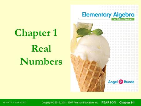 Chapter 1 Copyright © 2015, 2011, 2007 Pearson Education, Inc. Chapter 1-1 1 Copyright © 2015, 2011, 2007 Pearson Education, Inc. Chapter 1-1 Real Numbers.