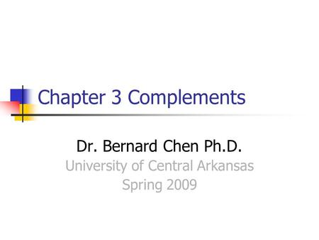 Chapter 3 Complements Dr. Bernard Chen Ph.D. University of Central Arkansas Spring 2009.