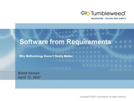 Software from Requirements Brent Haines April 12, 2007 Why Methodology Doesn't Really Matter.