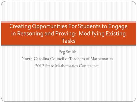 Peg Smith North Carolina Council of Teachers of Mathematics 2012 State Mathematics Conference Creating Opportunities For Students to Engage in Reasoning.
