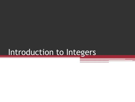 Introduction to Integers. I. The Opposite of an Integer The opposite of a number is better known as the additive inverse; that is, the opposite of the.