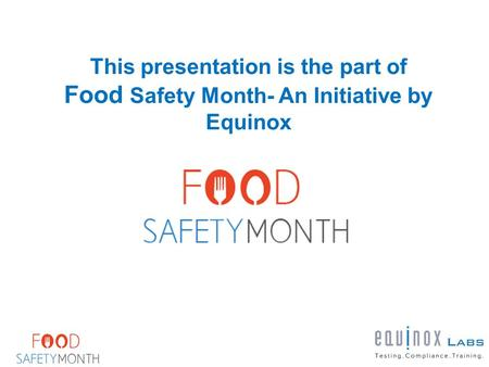 This presentation is the part of Food Safety Month- An Initiative by Equinox.