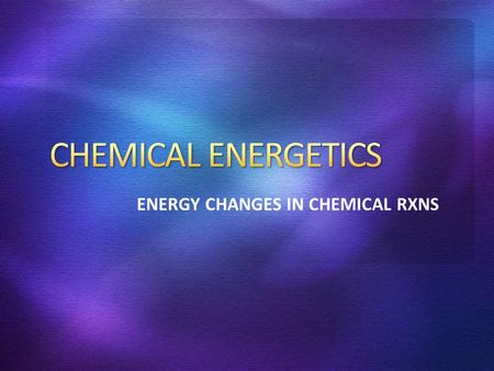 ENERGY CHANGES IN CHEMICAL RXNS. In chemical rxns, energy is always given out or taken in. This energy is usually in the form of HEAT!