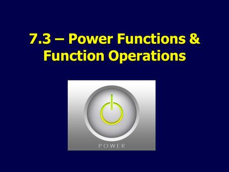 7.3 – Power Functions & Function Operations. Operations on Functions: for any two functions f(x) & g(x) 1. Addition h(x) = f(x) + g(x) 2. Subtraction.