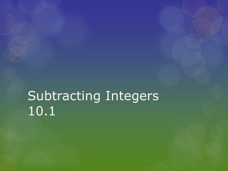 Subtracting Integers 10.1. Subtracting Integers CCS: 6.NS.2: Understand subtraction of rational numbers as adding the additive inverse, p – q = p + (–q).
