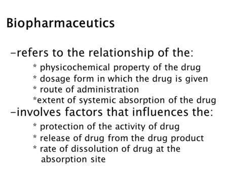 Biopharmaceutics refers to the relationship of the:
