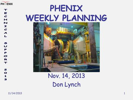 11/14/2013 1 PHENIX WEEKLY PLANNING Nov. 14, 2013 Don Lynch.