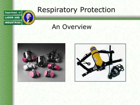 Respiratory Protection An Overview. Respiratory Protection This presentation will cover the following: When respirators are needed Types of respirators.