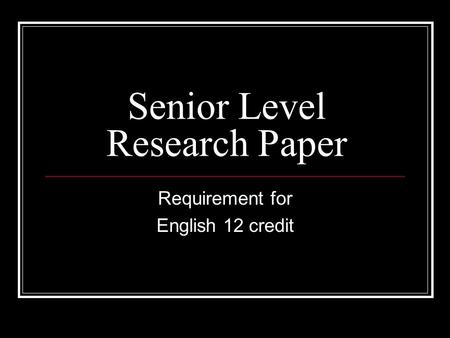 Senior Level Research Paper Requirement for English 12 credit.