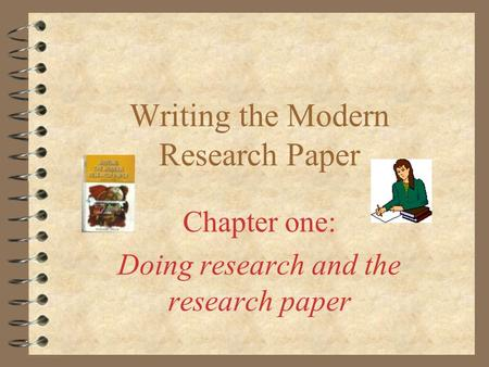 Writing the Modern Research Paper Chapter one: Doing research and the research paper.