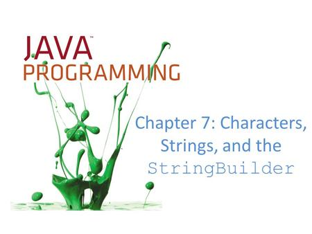 Chapter 7: Characters, Strings, and the StringBuilder.