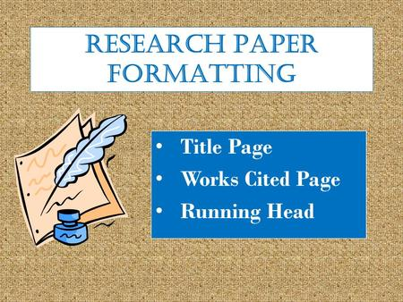 RESEARCH PAPER FORMATTING Title Page Works Cited Page Running Head.