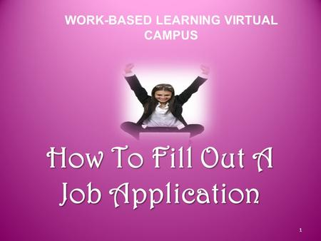 How To Fill Out A Job Application WORK-BASED LEARNING VIRTUAL CAMPUS 1.