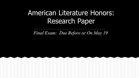 American Literature Honors: Research Paper Final Exam: Due Before or On May 19.