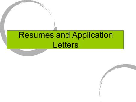 "Resumes and Application Letters. Master ""Resume"" Use only essential information Omit I, me, and my Use phrases instead of sentences Begin each statement."