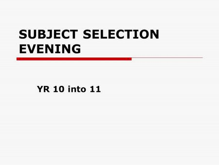 SUBJECT SELECTION EVENING YR 10 into 11. PREPARATION FOR SENIOR  In 2013 asked students to choose pre senior subjects in order to help inform them about.