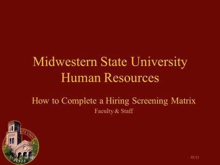 Midwestern State University Human Resources How to Complete a Hiring Screening Matrix Faculty & Staff 03/11.