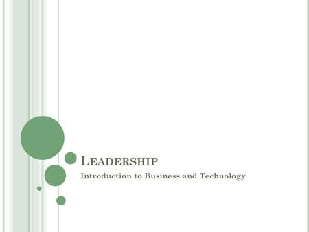 L EADERSHIP Introduction to Business and Technology.