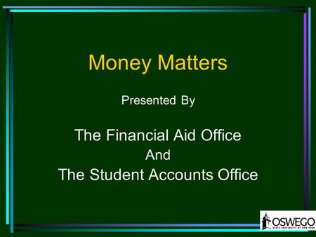Money Matters Presented By The Financial Aid Office And The Student Accounts Office.