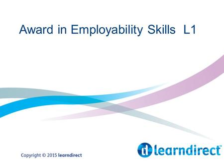 Award in Employability Skills L1. Overview Unit 408 – Searching for a Job Unit 462 – Applying for a Job Unit 407 – Interview Skills.