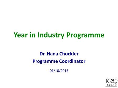 Year in Industry Programme Dr. Hana Chockler Programme Coordinator 01/10/2015.