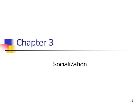 1 Chapter 3 Socialization. 2 The lifelong process of social interaction through which individuals acquire a self identity and the physical, mental, and.