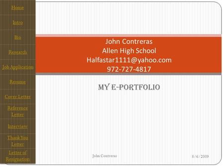 My E-Portfolio John Contreras Allen High School 972-727-4817 Home Intro Bio Research Job Application Resume Cover Letter Reference.